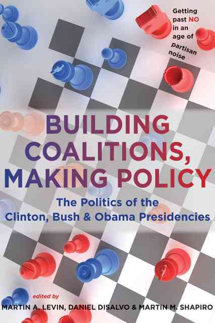 Building Coalitions, Making Policy By Levin, Martin A. (EDT)/ Disalvo, Daniel (EDT)/ Shapiro, Martin M. (EDT)