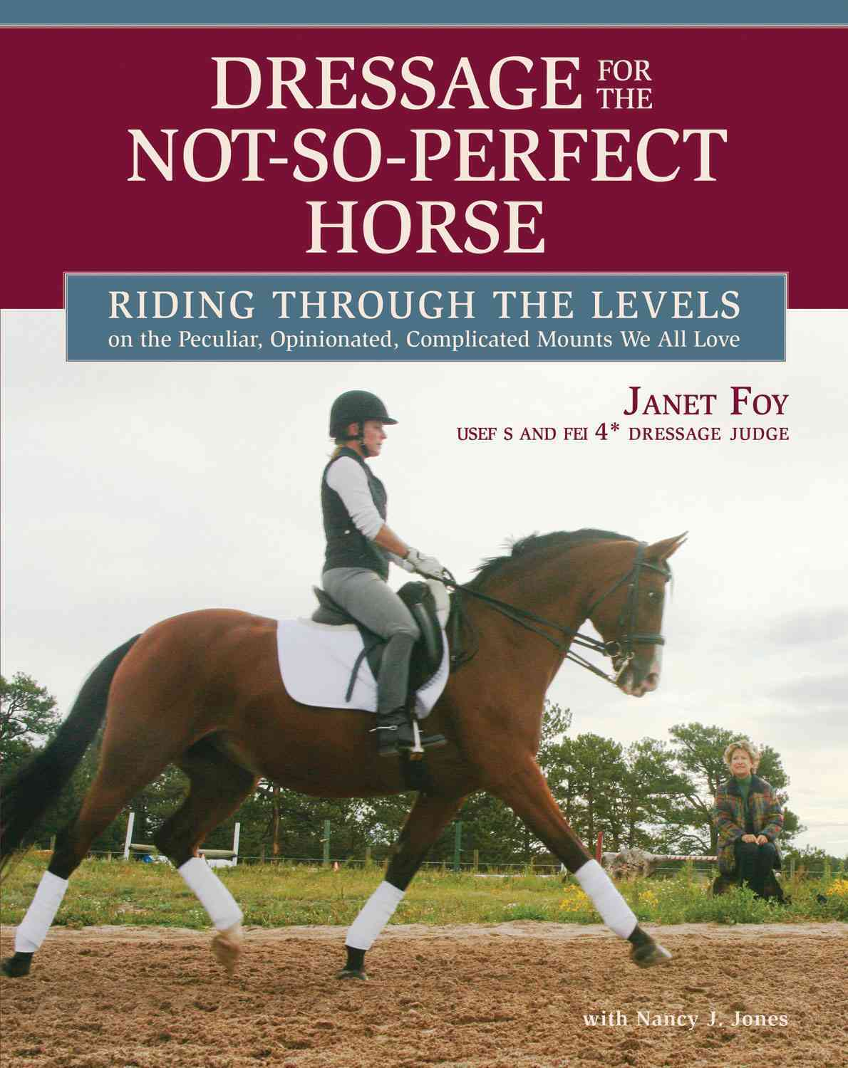 Dressage for the Not-so-perfect Horse By Foy, Janet/ Jones, Nancy